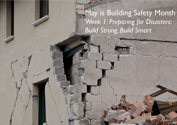 May is Building Safety Month. Week 1: Preparing for Disasters: Build Strong, Build Smart